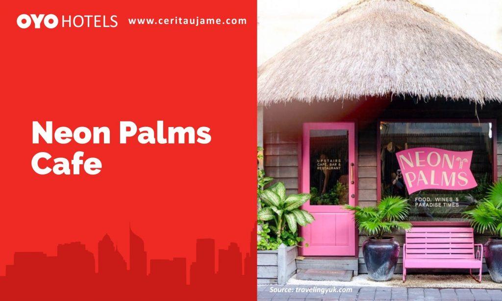 Nongki cantik di Neon Palms Cafe yang instagramable punya~